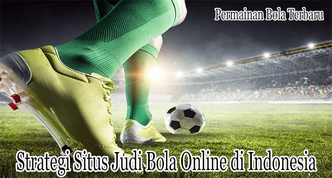 Strategi Situs Judi Bola Online di Indonesia yang Praktis