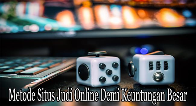 Metode Situs Judi Online Demi Keuntungan Besar